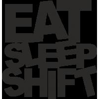 EAT, SLEEP, SHIFT - Ем, Сплю, Двигаюсь  - основные потребности автовладельца